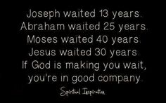 Maybe the waiting is actually preparation. Maybe it is God teaching us if we want it now, to use our faith, and call those things that be not, as though they already were. It is a direct lesson from Jesus.