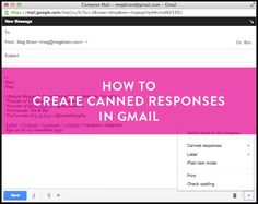 HOW TO CREATE CANNED RESPONSES IN GMAIL / Mar 12 '13