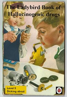 The ladybird book of hallucinogenic drugs Funny Cards, Adult Humor, Childrens Books, Dog Trick, My Books, Books To Read, Sarcastic Sayings, Funny Quotes, Dangerous Minds