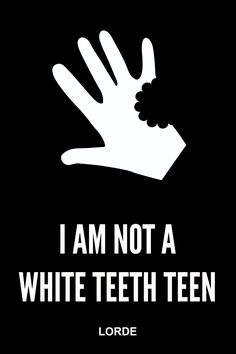 """Lorde Lyrics - I am not a White Teeth Teen    via Reid Rosefelt.   """"Bitten"""" Icon by my name is mud at The Noun Project.   http://thenounproject.com/term/bitten/51138/"""