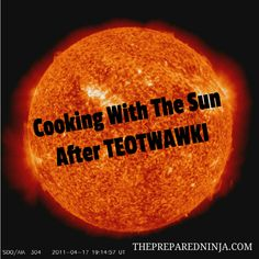 Cooking With The Sun After TEOTWAWKI