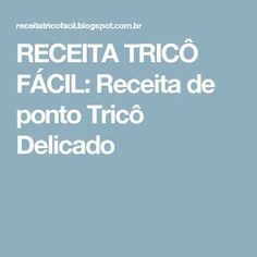 RECEITA TRICÔ FÁCIL: Receita de ponto Tricô Delicado