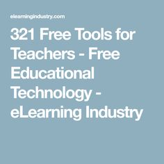 321 Free Tools for Teachers - Free Educational Technology - eLearning Industry