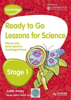Cambridge Primary Ready to Go Lessons for Science Stage 1 Primary Science, Science Books, Cambridge Education, Cambridge Primary, Primary English, Ready To Go, Lesson Plans, Curriculum, Stage