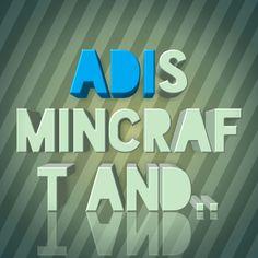 Adis mincraft and..