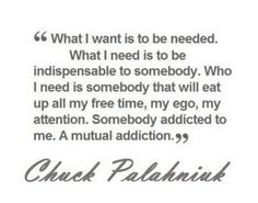 A mutual addiction. That's what I need.