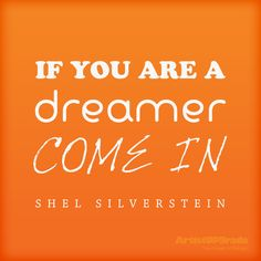 """""""If you are a dreamer come in."""" — Shel Silverstein #Quote"""