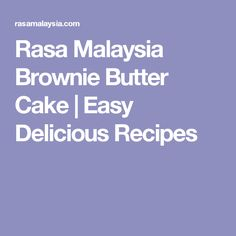 Rasa Malaysia Brownie Butter Cake | Easy Delicious Recipes