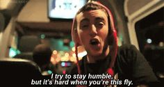 I try to stay humble but it's hard when you're this fly -Mac Miller