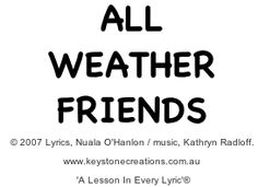 SING to LEARN about friendship: 'ALL WEATHER FRIENDS' (ages 4-9) helps children to understand the value, meaning, and importance of friendship. *Song sample (Track 2): http://www.cdbaby.com/cd/ohanlonradloff5/from/viglin ©Lyrics: Nuala O'Hanlon, B.Ed; Cert Teaching / Music: Kathryn Radloff, B.A. (Hons) Psych: http://www.keystonecreations.com.au/  *BLOG post: http://wwwkeystonecreationscomau.blogspot.com.au/2012_09_01_archive.html