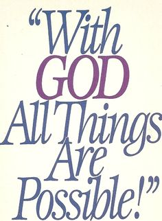 With God all things are possible :)