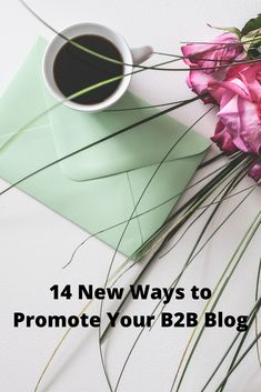 14 New Ways to Promote Your B2B Blog Linkedin Page, Bookmarking Sites, Content Marketing Strategy, Social Media Channels, Influencer Marketing, Business Advice, News Blog, Affiliate Marketing, Promotion