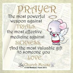 ♡☆♡ Prayer the most powerful weapon against Trials. The most effective medicine against Sickness. And the most valuable gift to someone you L♡ve...Little Church Mouse 26 August 2015 ♡☆♡
