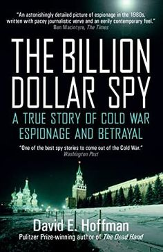 Buy The Billion Dollar Spy: A True Story of Cold War Espionage and Betrayal by David E. Hoffman and Read this Book on Kobo's Free Apps. Discover Kobo's Vast Collection of Ebooks and Audiobooks Today - Over 4 Million Titles! Got Books, Books To Buy, Books To Read, The Secret World, What To Read, English, Cold War, Book Photography, Free Reading