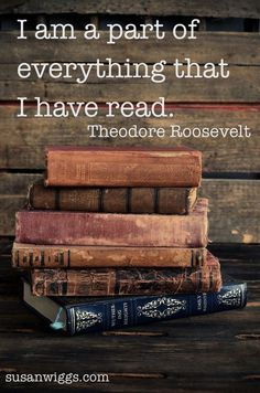 """I am a part of everything that I have read."" - Theodore Roosevelt #quotes #writing #reading *"
