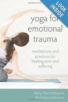 Yoga for Emotional Trauma: Meditations and Practices for Healing Pain and Suffering Paperback by Mary NurrieStearns LCSW RYT
