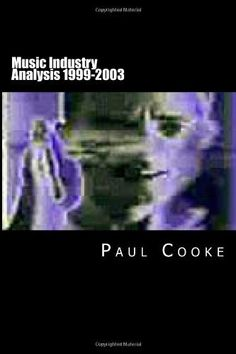 Music Industry Analysis 1999-2003 by Paul Cooke, http://www.amazon.co.uk/dp/1484882091/ref=cm_sw_r_pi_dp_7olWrb01QNRM1