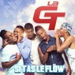 LA GT - SI T'AS LE FLOW