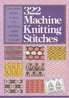 322 Machine Knitting Stitches by Inc. Sterling Publishing Company,http://www.amazon.com/dp/080698466X/ref=cm_sw_r_pi_dp_f1S.sb1GYW0X777W