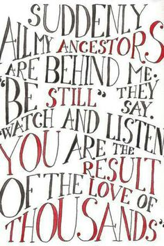 I absolutely love this quote. Think about how you are the result of the love of thousands. As a lover of genealogy and family history I ju. The Words, Cool Words, Genealogy Quotes, Family Genealogy, Genealogy Search, Great Quotes, Quotes To Live By, Inspirational Quotes, Awesome Quotes