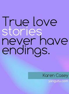 True love stories never have endings, ~ Karen Casey <3 Love Sayings #quotes, #love, #sayings, https://apps.facebook.com/yangutu