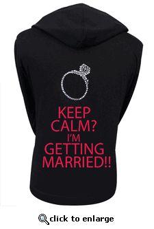 Custom Keep Calm I'm Getting Married Bridal Hoodie.  Isn't this the way every bride-to-be feels!?!  LOL...too cute!