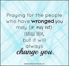 Pray for I am trying to pray for my abusers from my past. I forgive them. But I don't always think to pray for them though. Great Quotes, Quotes To Live By, Me Quotes, Inspirational Quotes, Peace Quotes, Spiritual Quotes, Godly Quotes, Forgiveness Quotes, Motivational Sayings