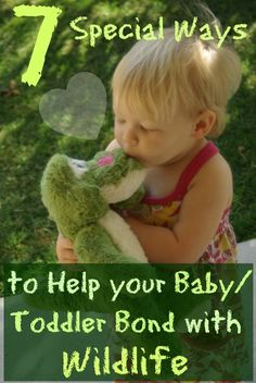 Seven Special Ways to Help your Baby or Toddler Bond with Wildlife
