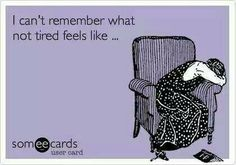 """I don't even know if it can be considered """"tired"""" anymore... It's more like completely exhausted to the point of vacancy!"""