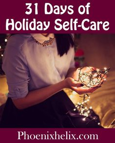 31 Days of Holiday Self-Care - Phoenix Helix December Quotes, Stress Relief Quotes, Self Improvement Quotes, Holiday Stress, 31 Days, Stress Management, Autoimmune, Stress Free, How To Relieve Stress