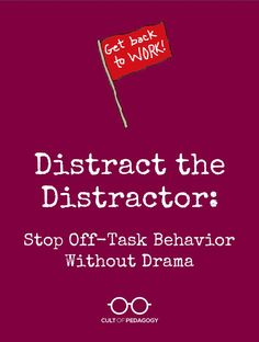 Distract the Distractor: Stop Off-Task Behavior Without Drama - Lots of monster-sized discipline problems start with a single off-task behavior. If you put a damper on those little behaviors, you'll stop a lot of big ones, too.
