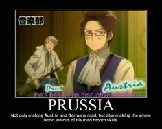 What's funny is that Prussia can play that broom like an instrument and still be awesome, but Austria plays the piano and I, nor anyone I know like him. XD