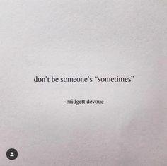 "Don't be someone's ""sometimes"". - Bridgett devoue —via http://ift.tt/2eY7hg4"