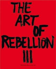 """The Art Of Rebellion 3   this book is an unforgettable visual journey through the latest and greatest street art. It explors street art's ability to inject wit, whimsy, and social commentary into commonplace urban environments is evident in projects such as a street sign masked with a bright yellow daisy, or a plain white wall with the word """"BAD"""" scrawled across it in bright red script."""