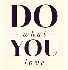 Do what you love, but only if they want your love, otherwise do something else. - Sean