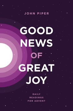 Good News of Great Joy: Daily Readings for Advent contains 25 short devotional readings beginning December 1 and going through Christmas Day. This book of Advent meditations aims to put Jesus at the center of your holiday season. These readings are excerpted from the works John Piper and correspond to the readings in our daily devotional Solid Joys (available for iOS and Android).         Table of Contents  Introduction: What Does Jesus Want This Christmas? December 1: Prepare the Way (Luke…