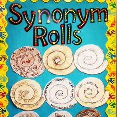 Synonym Rolls~ The common word goes in the middle, and students write 10-12 synonyms along the swirly lines. Color it in lightly with cinnamon and glaze colors and you have a yummy display.