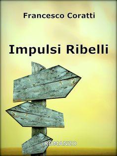 Impulsi Ribelli eBook: Francesco Coratti: Amazon.it: Kindle Store