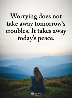 Dělání si starostí ti nevezme zítřejší trable. Vezme dnešní klid