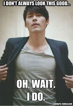 Always Hyun Bin! he really does, and he can change his look like few other men but he is ALWAYS gorgeous
