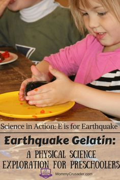 Explore the science behind earthquakes in this Science in Action: E is for Earthquakes. Make some earthquake gelatin and explore plate tectonics with your preschoolers.