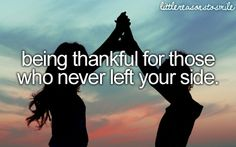 Thankful for those who never left your side<3