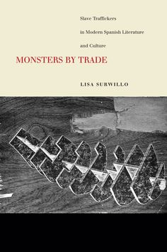 Monsters by trade : slave traffickers in modern spanish literature and culture / Lisa Surwillo. Stanford University Press, cop. 2014