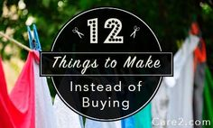 12 Things that are Better to Make than Buy | Care2 Healthy Living