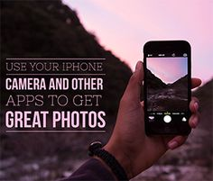 Use Your iPhone Camera & Other Apps To Get Great Photos #photography