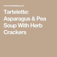 Tartelette: Asparagus & Pea Soup With Herb Crackers