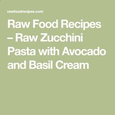Raw Food Recipes – Raw Zucchini Pasta with Avocado and Basil Cream