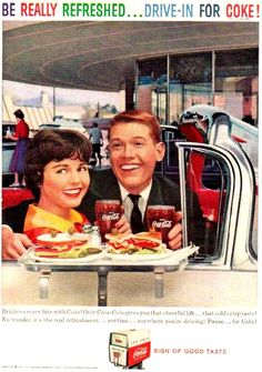 Coca Cola ad, 1959 -  Coca-Cola was part of a fun, carefree American lifestyle, and the imagery of its advertising -- happy couples at the drive-in, carefree moms driving big yellow convertibles -- reflected the spirit of the times.