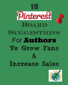10 Pinterest Board Suggestions for Authors to grow fans, increase engagement and increase sales of your books