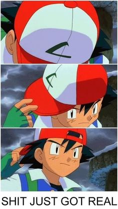 You know something is going down when Ash Ketchum turns his hat.